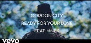 Video: Gorgon City - Ready For Your Love (feat. MNEK)